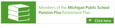 Members of the Michigan Public School Pension Plus Retirement Plan
