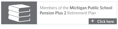 Members of the Michigan Public School Pension Plus 2 Retirement Plan